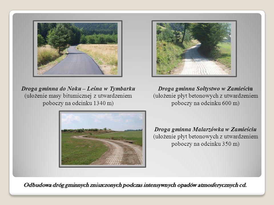 Droga gminna Malarzówka w Zamieściu (ułożenie płyt betonowych z utwardzeniem poboczy na odcinku 350 m) Droga gminna do Noku – Leśna w Tymbarku (ułożen