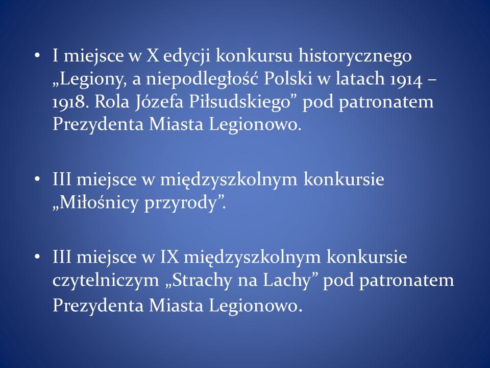 """I miejsce w X edycji konkursu historycznego """"Legiony, a niepodległość Polski w latach 1914 – 1918. Rola Józefa Piłsudskiego"""" pod patronatem Prezydenta"""