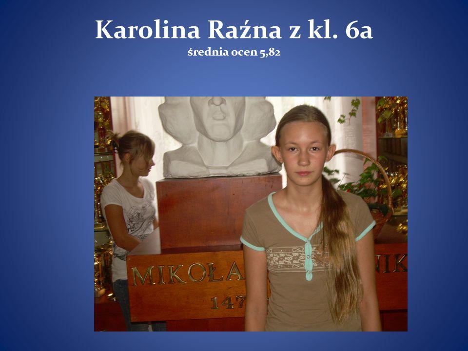 Karolina Raźna z kl. 6a średnia ocen 5,82