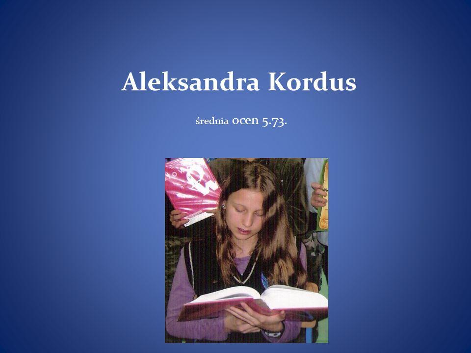 Aleksandra Kordus średnia ocen 5.73.