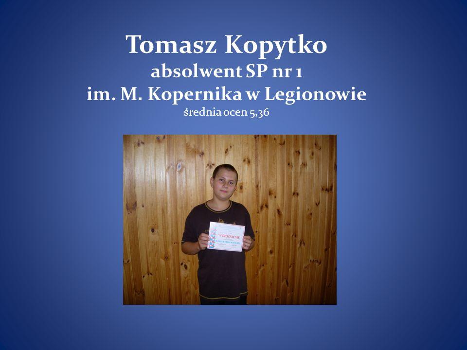Tomasz Kopytko absolwent SP nr 1 im. M. Kopernika w Legionowie średnia ocen 5,36