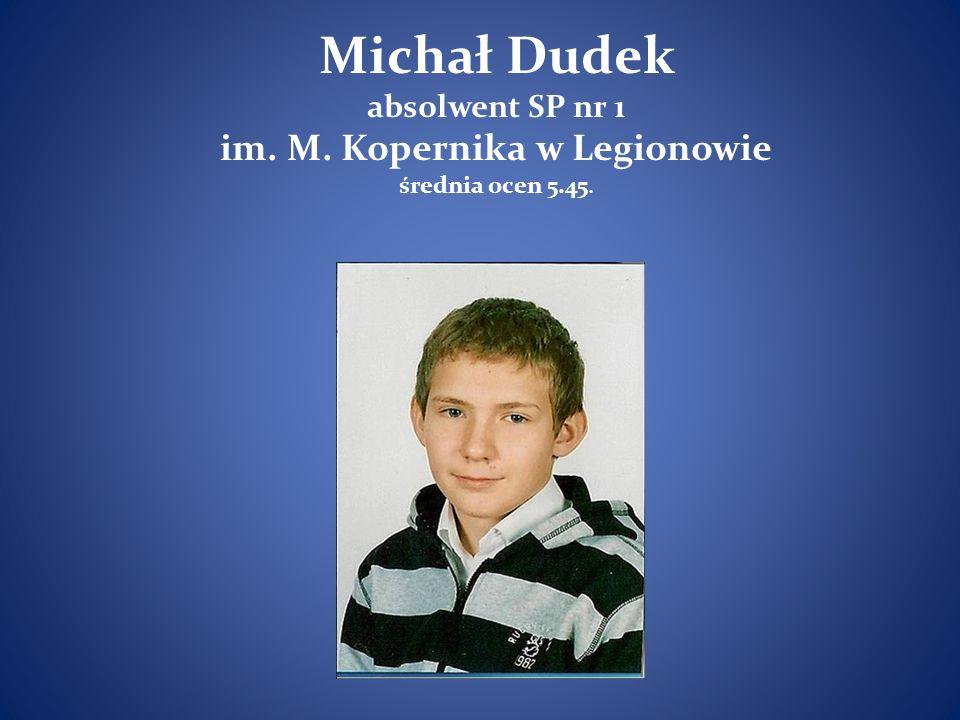 Michał Dudek absolwent SP nr 1 im. M. Kopernika w Legionowie średnia ocen 5.45.