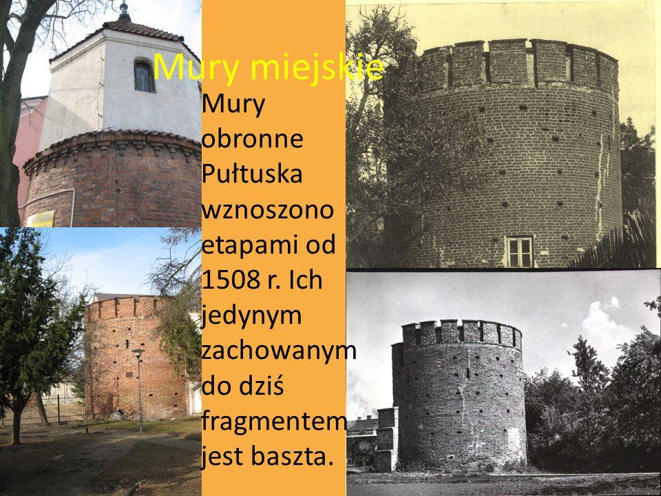 Mury miejskie Mury obronne Pułtuska wznoszono etapami od 1508 r. Ich jedynym zachowanym do dziś fragmentem jest baszta.