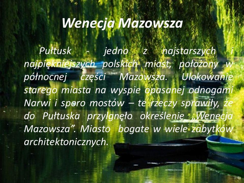 Wenecja Mazowsza Pułtusk - jedno z najstarszych i najpiękniejszych polskich miast, położony w północnej części Mazowsza. Ulokowanie starego miasta na