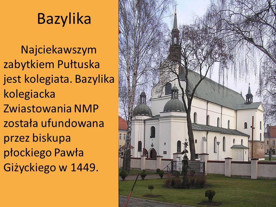 Bazylika Najciekawszym zabytkiem Pułtuska jest kolegiata. Bazylika kolegiacka Zwiastowania NMP została ufundowana przez biskupa płockiego Pawła Giżyck