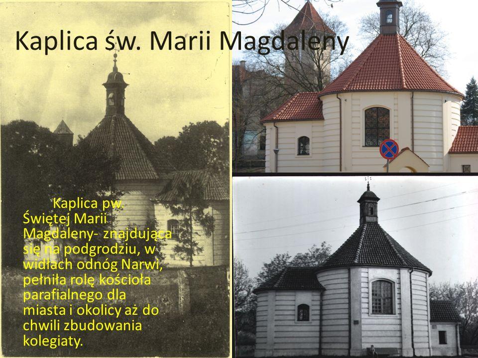 Kaplica św. Marii Magdaleny Kaplica pw. Świętej Marii Magdaleny- znajdująca się na podgrodziu, w widłach odnóg Narwi, pełniła rolę kościoła parafialne