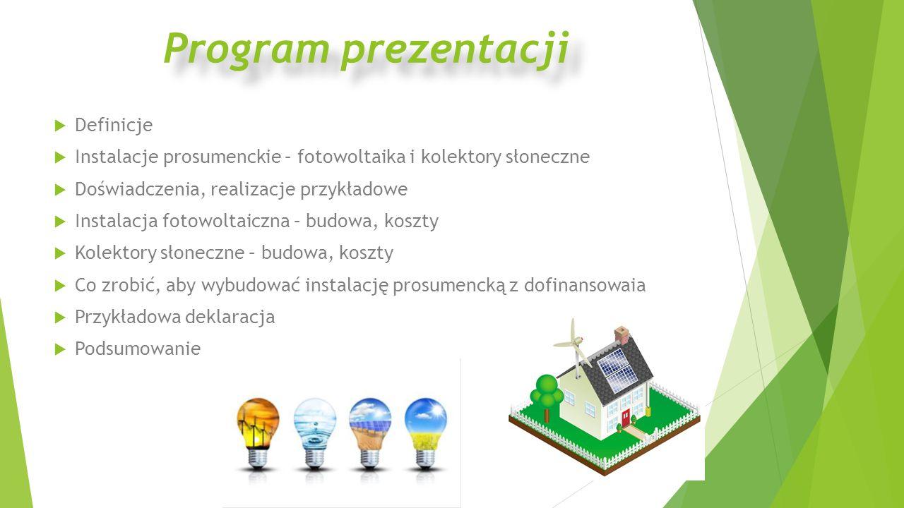 Program prezentacji  Definicje  Instalacje prosumenckie – fotowoltaika i kolektory słoneczne  Doświadczenia, realizacje przykładowe  Instalacja fo