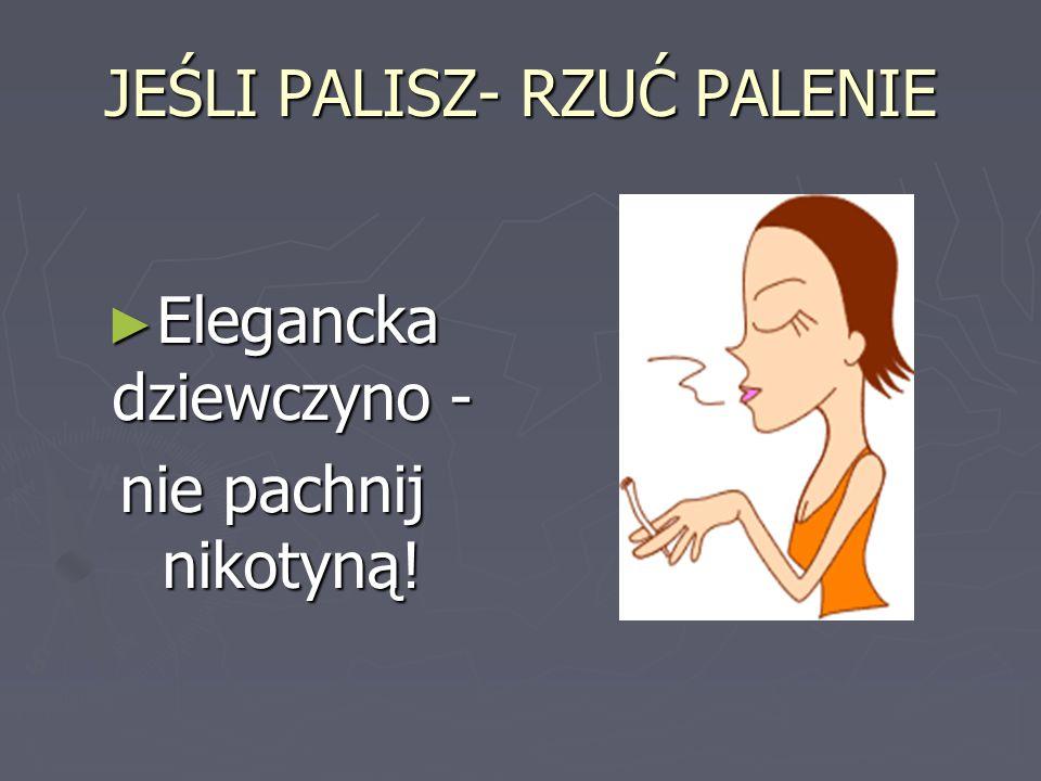 JEŚLI PALISZ- RZUĆ PALENIE ► Elegancka dziewczyno - nie pachnij nikotyną!