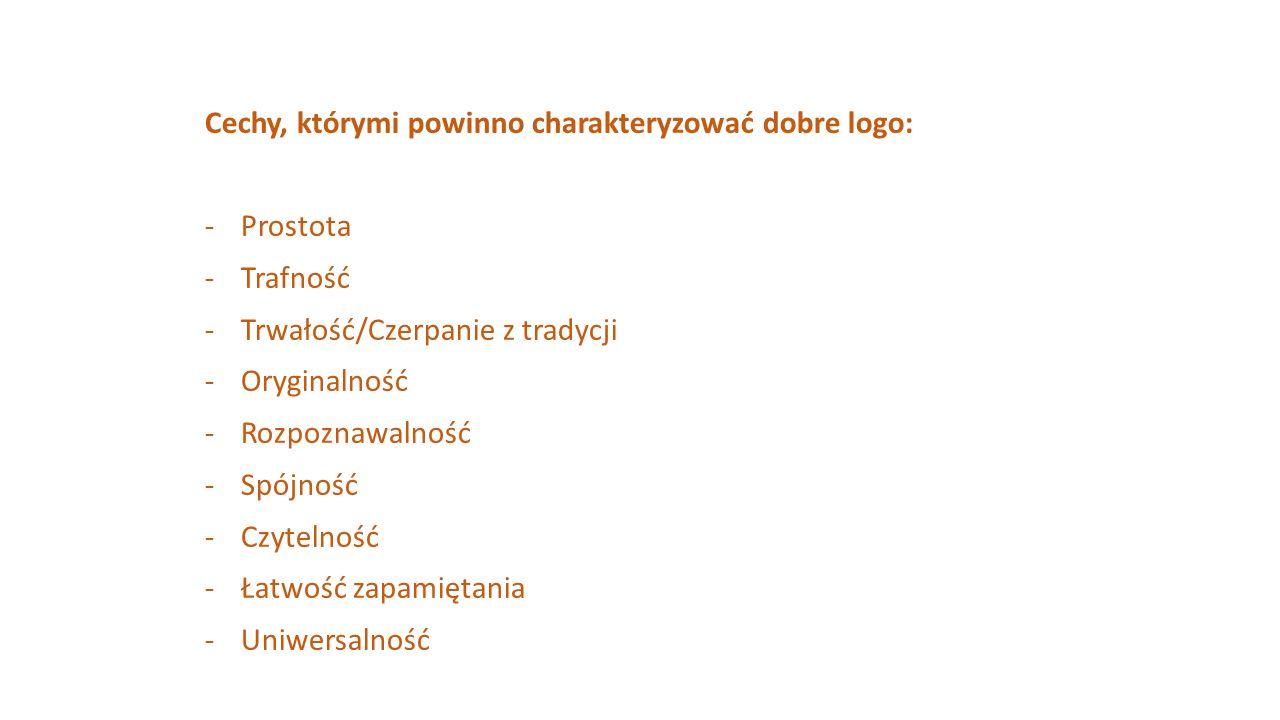 Cechy, którymi powinno charakteryzować dobre logo: -Prostota -Trafność -Trwałość/Czerpanie z tradycji -Oryginalność -Rozpoznawalność -Spójność -Czytel