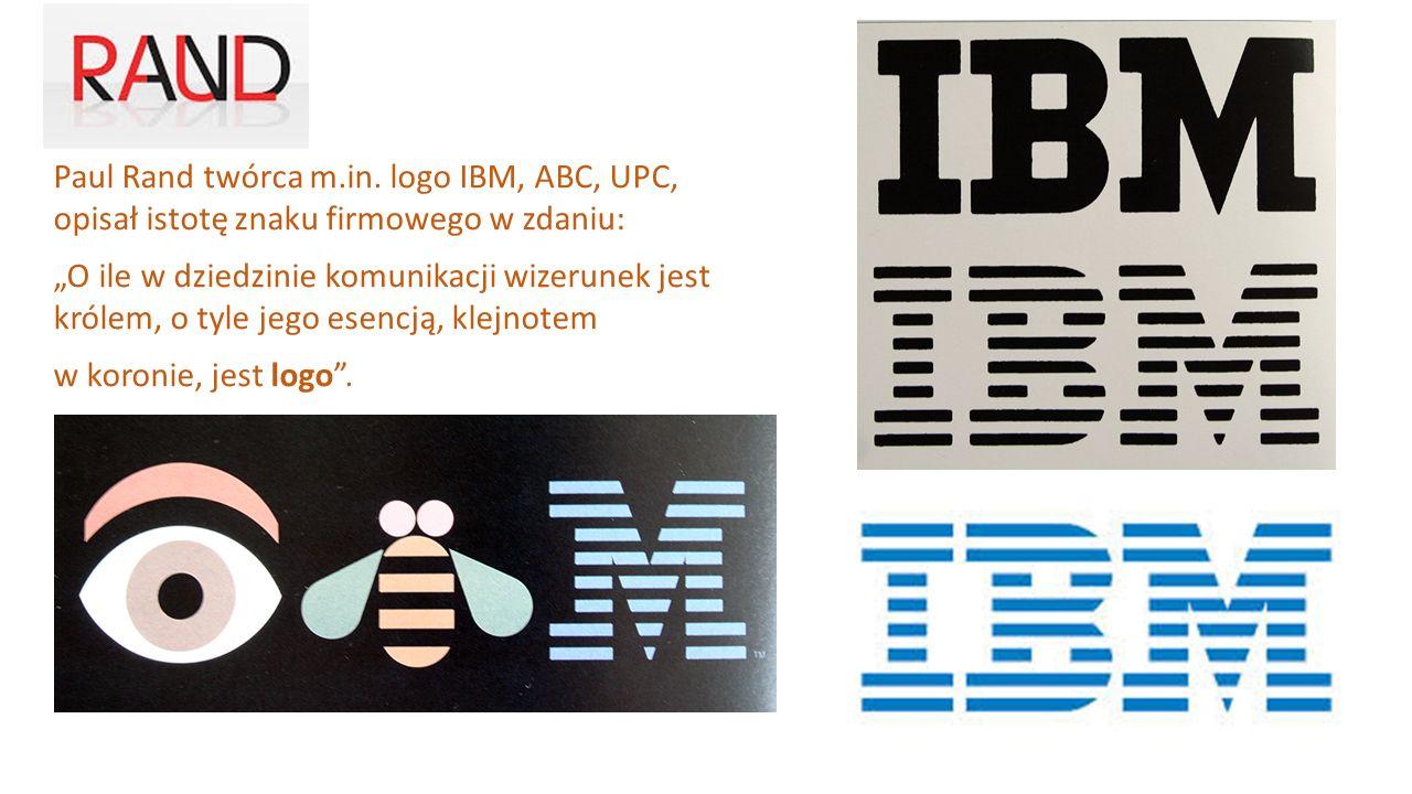 """Paul Rand twórca m.in. logo IBM, ABC, UPC, opisał istotę znaku firmowego w zdaniu: """"O ile w dziedzinie komunikacji wizerunek jest królem, o tyle jego"""