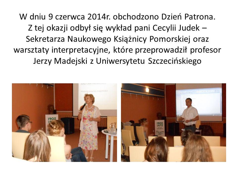 W dniu 9 czerwca 2014r. obchodzono Dzień Patrona. Z tej okazji odbył się wykład pani Cecylii Judek – Sekretarza Naukowego Książnicy Pomorskiej oraz wa