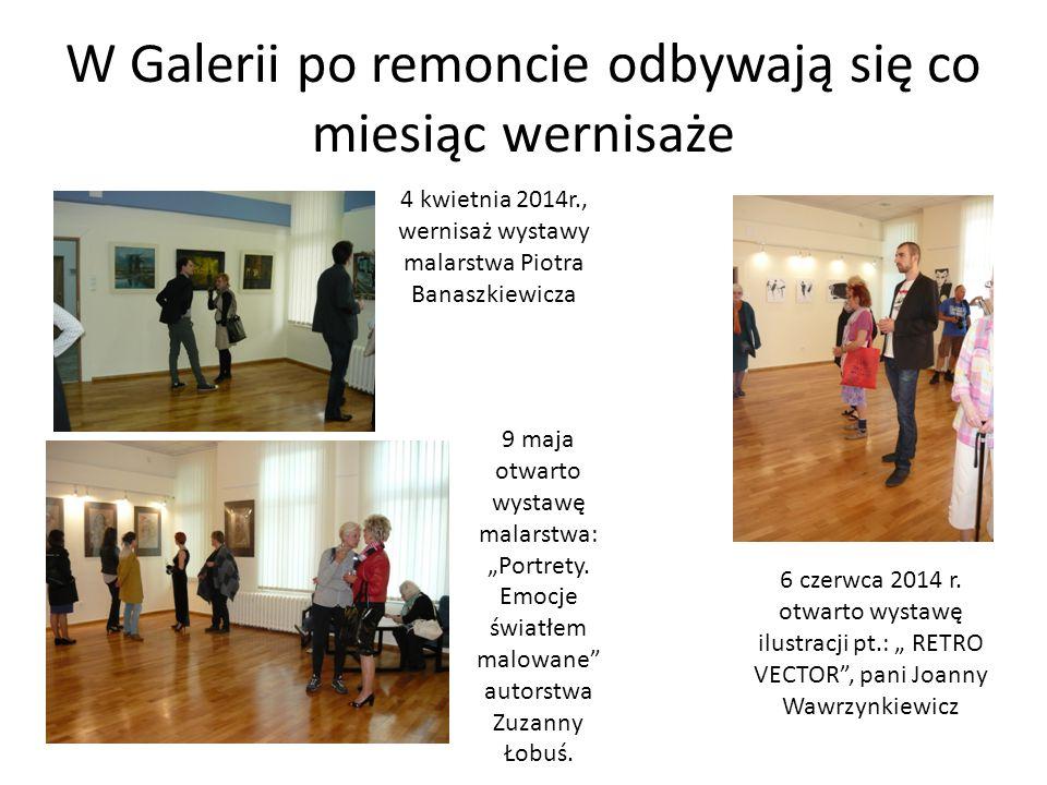 W Galerii po remoncie odbywają się co miesiąc wernisaże 4 kwietnia 2014r., wernisaż wystawy malarstwa Piotra Banaszkiewicza 9 maja otwarto wystawę mal