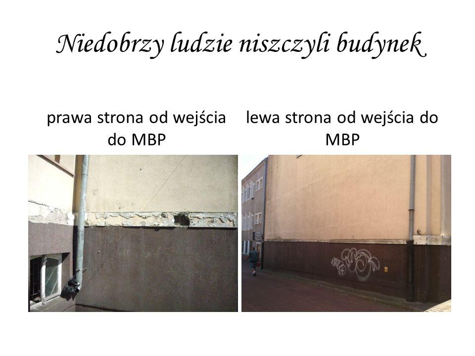 Niedobrzy ludzie niszczyli budynek prawa strona od wejścia do MBP lewa strona od wejścia do MBP