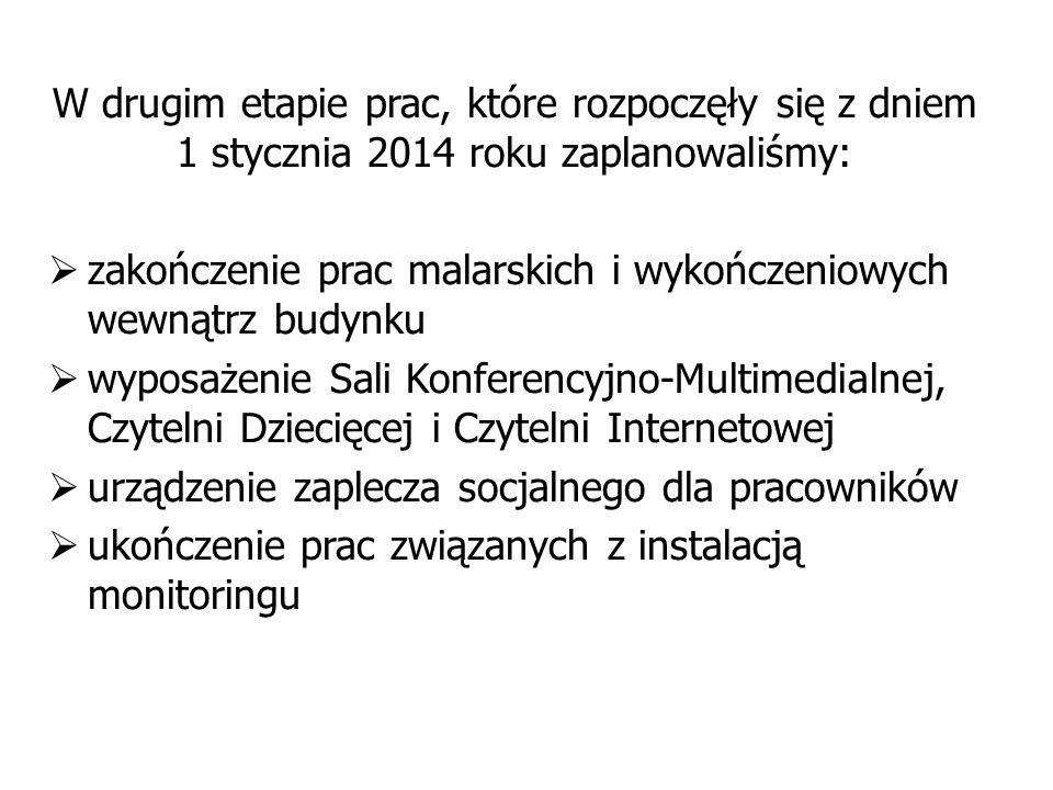 W drugim etapie prac, które rozpoczęły się z dniem 1 stycznia 2014 roku zaplanowaliśmy:  zakończenie prac malarskich i wykończeniowych wewnątrz budyn