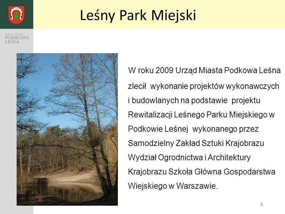 4 W roku 2009 Urząd Miasta Podkowa Leśna zlecił wykonanie projektów wykonawczych i budowlanych na podstawie projektu Rewitalizacji Leśnego Parku Miejs