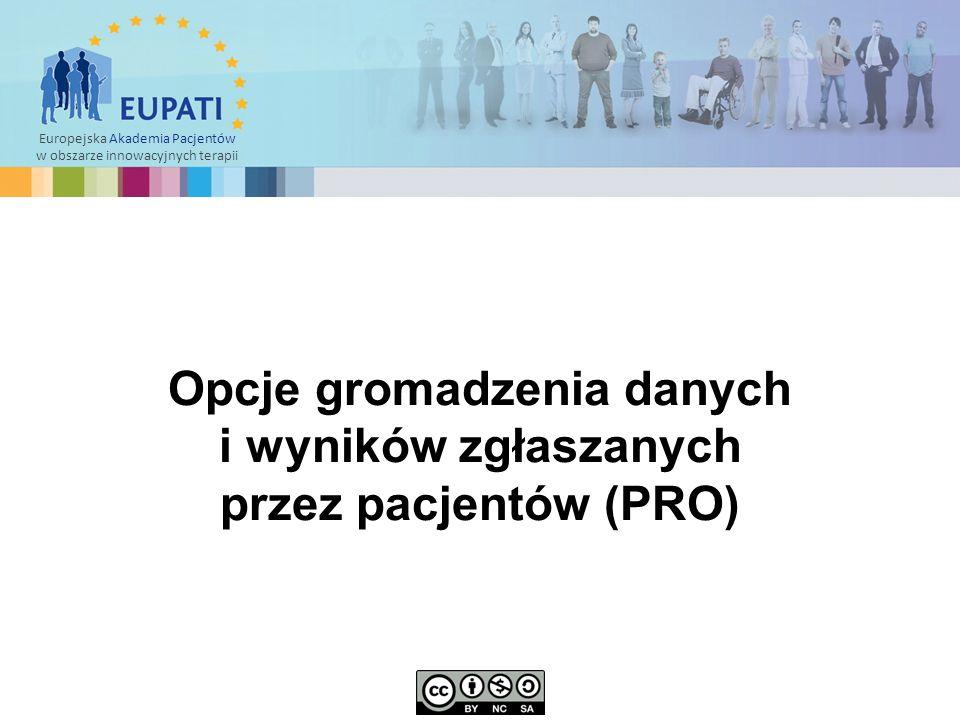 Europejska Akademia Pacjentów w obszarze innowacyjnych terapii Opcje gromadzenia danych i wyników zgłaszanych przez pacjentów (PRO)
