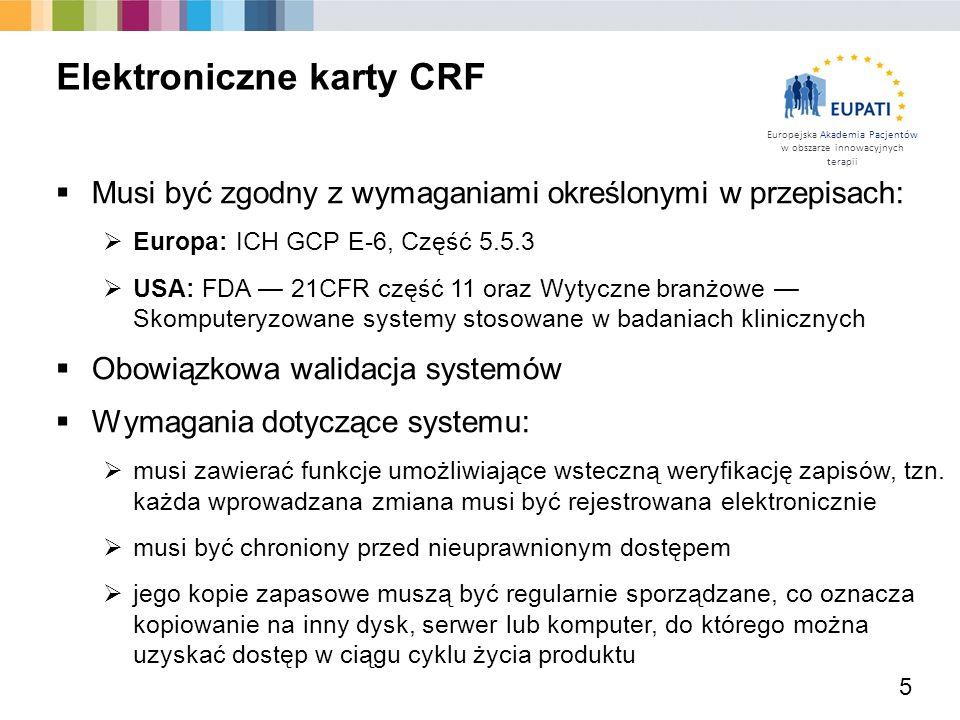 Europejska Akademia Pacjentów w obszarze innowacyjnych terapii  Musi być zgodny z wymaganiami określonymi w przepisach:  Europa: ICH GCP E-6, Część 5.5.3  USA: FDA — 21CFR część 11 oraz Wytyczne branżowe — Skomputeryzowane systemy stosowane w badaniach klinicznych  Obowiązkowa walidacja systemów  Wymagania dotyczące systemu:  musi zawierać funkcje umożliwiające wsteczną weryfikację zapisów, tzn.