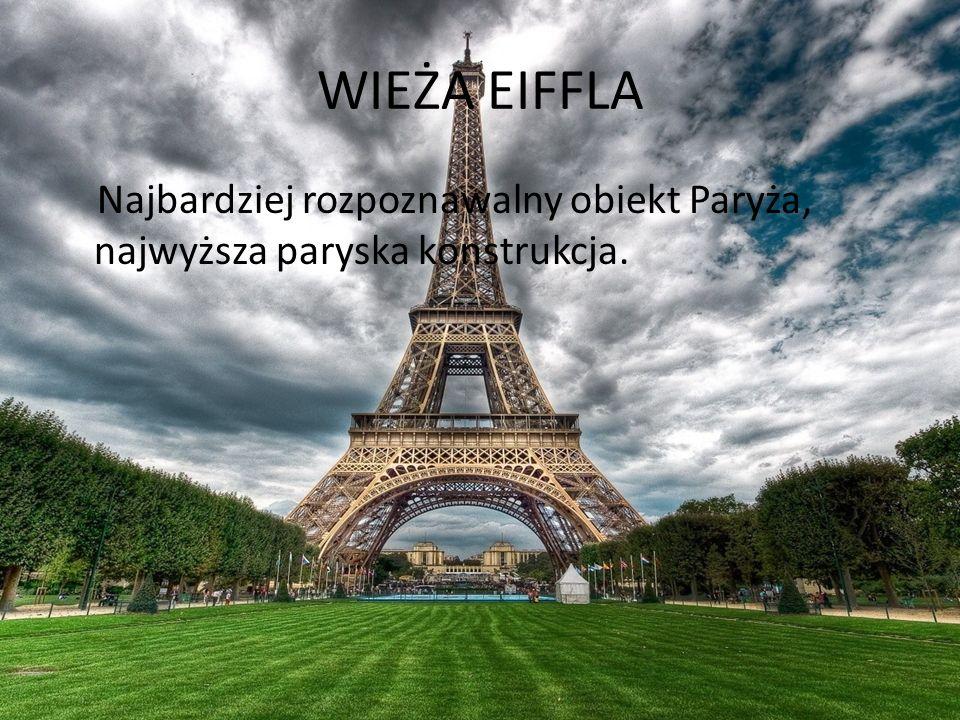 WIEŻA EIFFLA Najbardziej rozpoznawalny obiekt Paryża, najwyższa paryska konstrukcja.