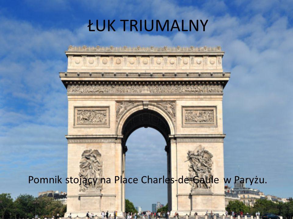 ŁUK TRIUMALNY Pomnik stojący na Place Charles-de-Gaule w Paryżu.