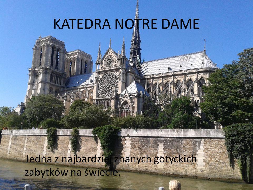 KATEDRA NOTRE DAME Jedna z najbardziej znanych gotyckich zabytków na świecie.