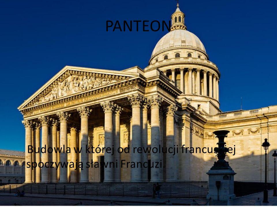 PANTEON Budowla w której od rewolucji francuskiej spoczywają sławni Francuzi.