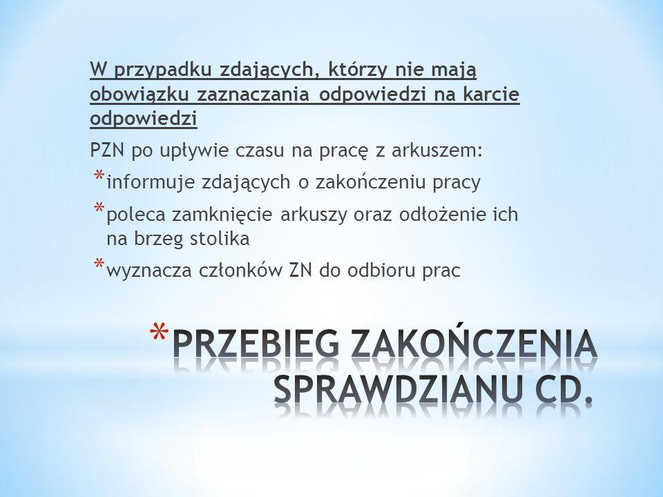 W przypadku zdających, którzy nie mają obowiązku zaznaczania odpowiedzi na karcie odpowiedzi PZN po upływie czasu na pracę z arkuszem: * informuje zda