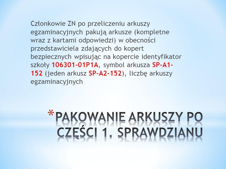 Członkowie ZN po przeliczeniu arkuszy egzaminacyjnych pakują arkusze (kompletne wraz z kartami odpowiedzi) w obecności przedstawiciela zdających do kopert bezpiecznych wpisując na kopercie identyfikator szkoły 106301-01P1A, symbol arkusza SP-A1- 152 (jeden arkusz SP-A2-152), liczbę arkuszy egzaminacyjnych