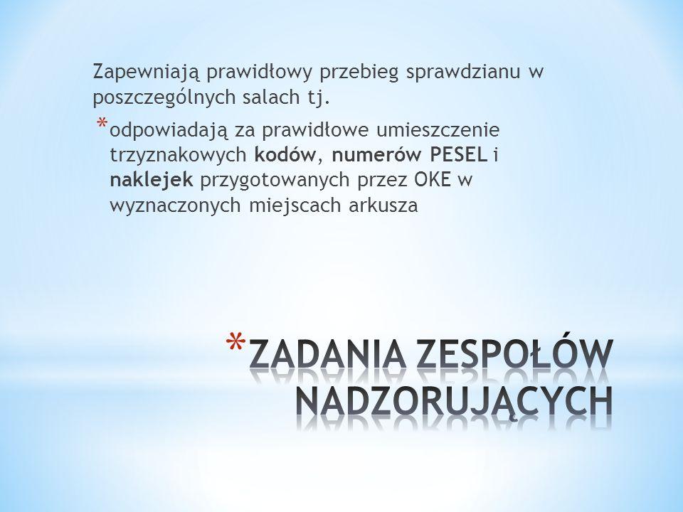 Zapewniają prawidłowy przebieg sprawdzianu w poszczególnych salach tj. * odpowiadają za prawidłowe umieszczenie trzyznakowych kodów, numerów PESEL i n