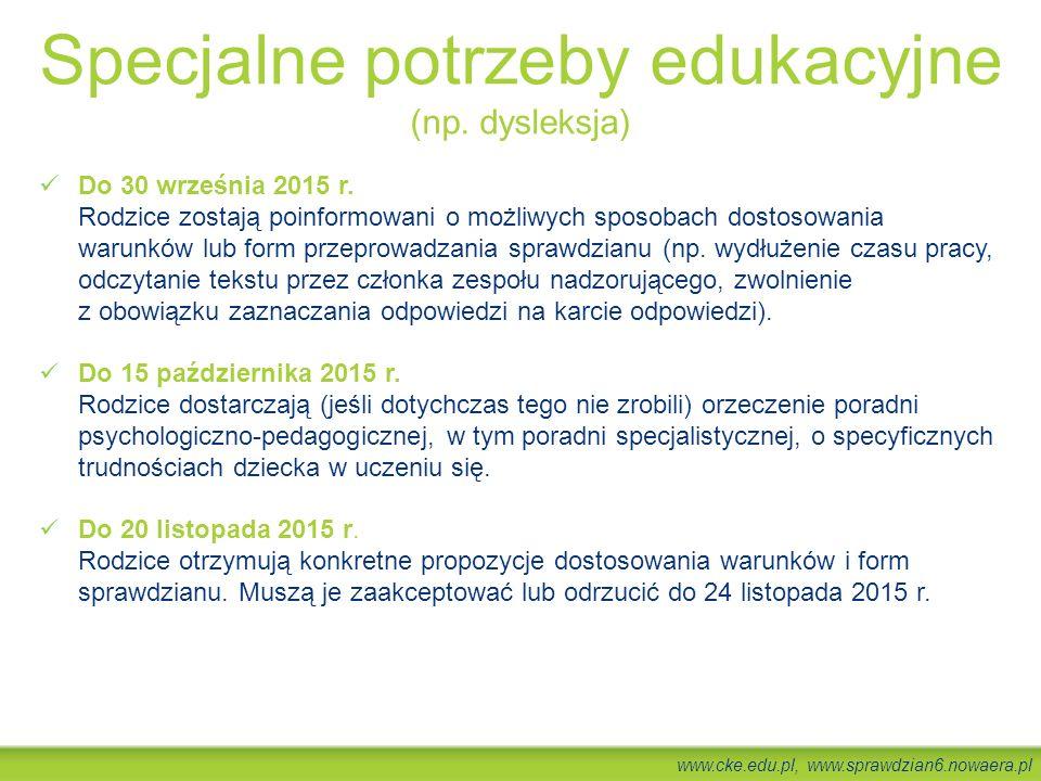 www.cke.edu.pl, www.sprawdzian6.nowaera.pl Do 30 września 2015 r. Rodzice zostają poinformowani o możliwych sposobach dostosowania warunków lub form p