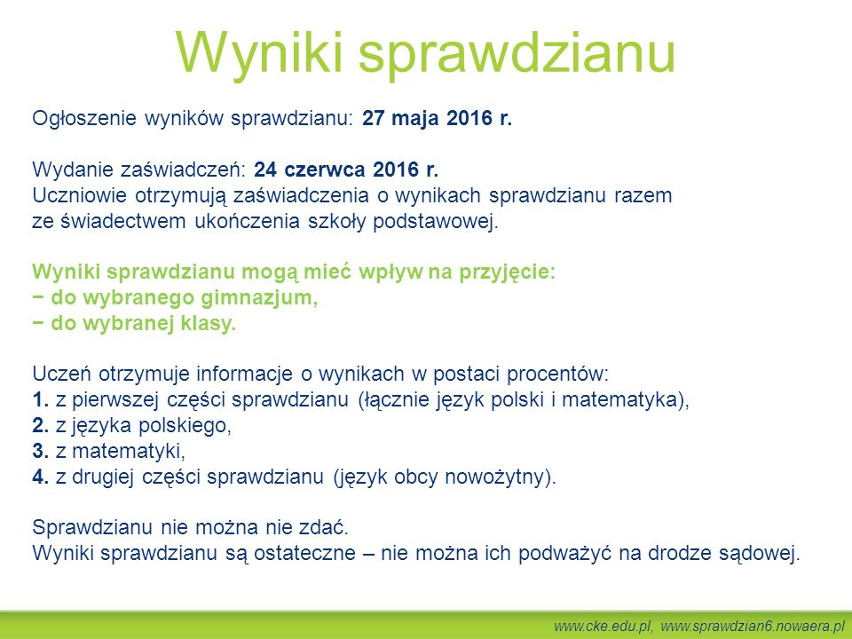 www.cke.edu.pl, www.sprawdzian6.nowaera.pl Ogłoszenie wyników sprawdzianu: 27 maja 2016 r. Wydanie zaświadczeń: 24 czerwca 2016 r. Uczniowie otrzymują