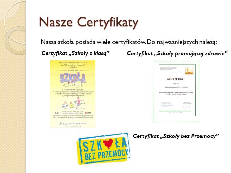 Nasze Certyfikaty Nasza szkoła posiada wiele certyfikatów.