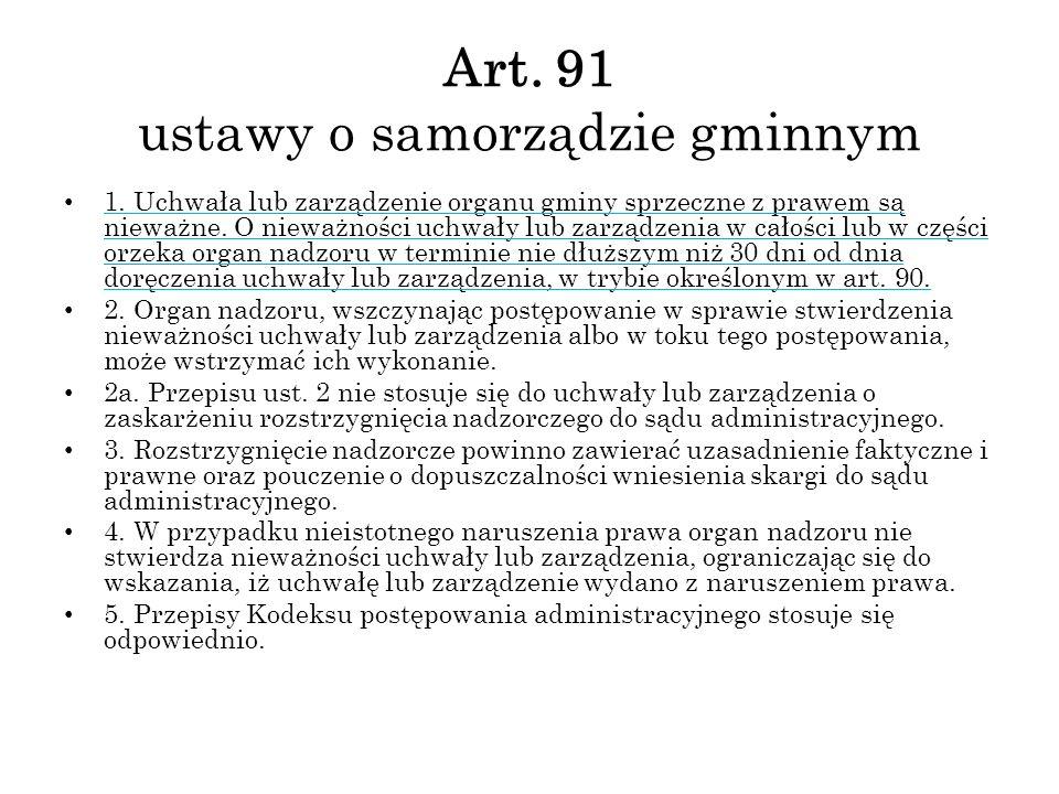 Art. 91 ustawy o samorządzie gminnym 1. Uchwała lub zarządzenie organu gminy sprzeczne z prawem są nieważne. O nieważności uchwały lub zarządzenia w c