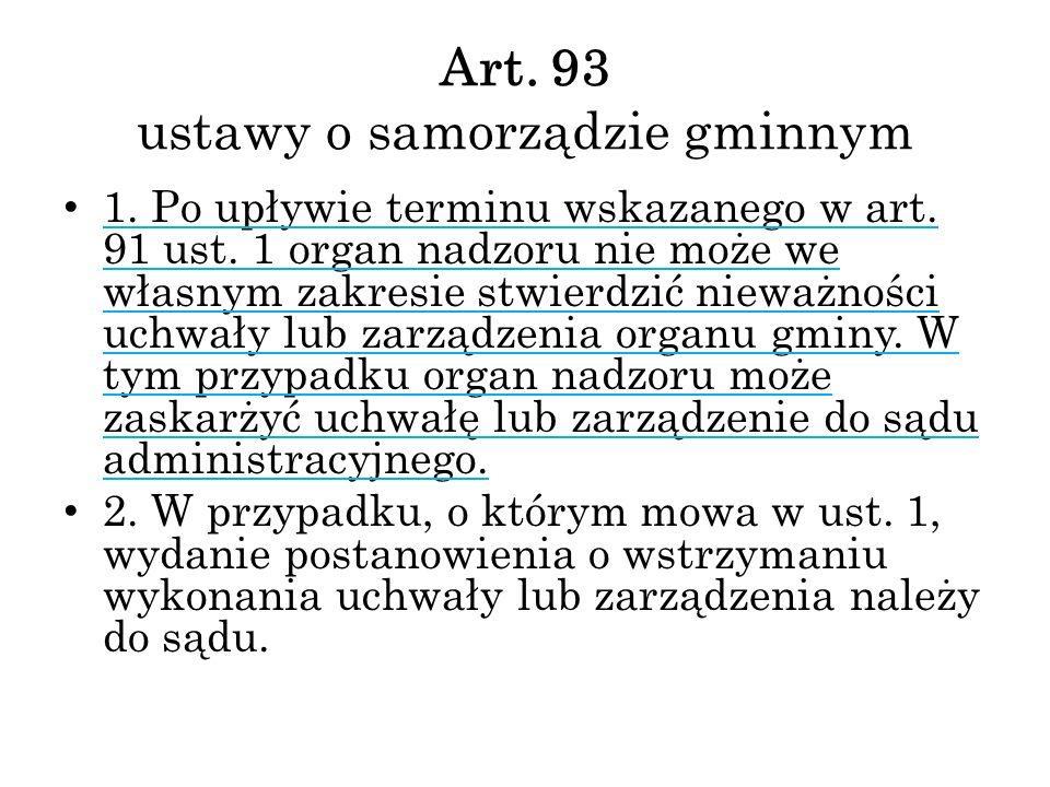Art. 93 ustawy o samorządzie gminnym 1. Po upływie terminu wskazanego w art. 91 ust. 1 organ nadzoru nie może we własnym zakresie stwierdzić nieważnoś