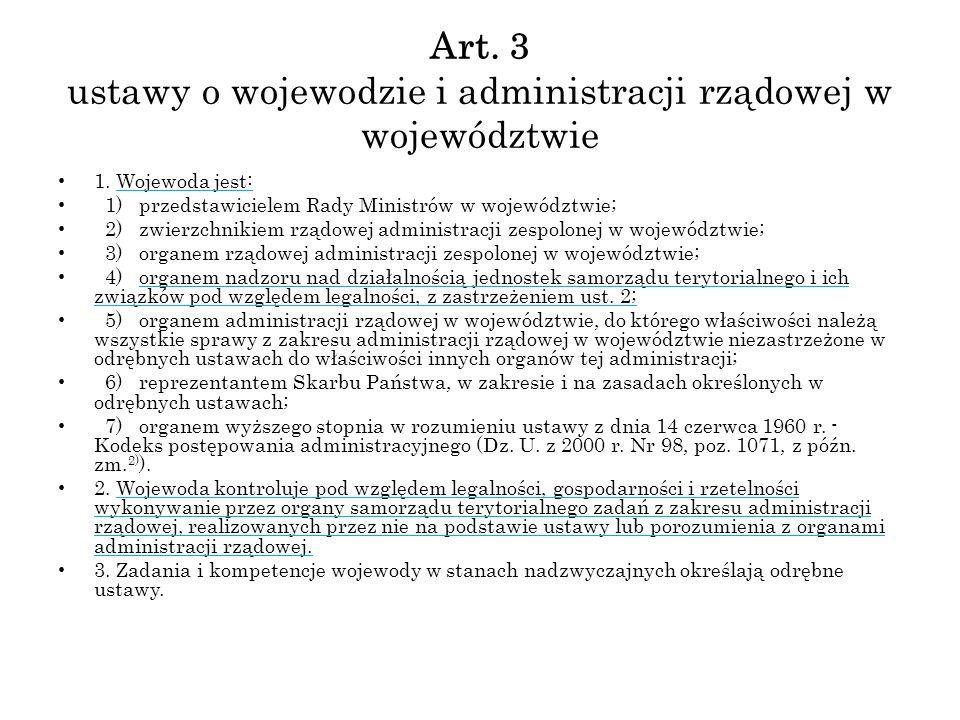 Art. 3 ustawy o wojewodzie i administracji rządowej w województwie 1. Wojewoda jest: 1) przedstawicielem Rady Ministrów w województwie; 2) zwierzchnik