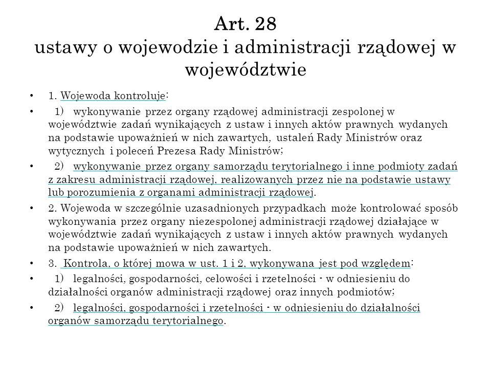 Art. 28 ustawy o wojewodzie i administracji rządowej w województwie 1. Wojewoda kontroluje: 1) wykonywanie przez organy rządowej administracji zespolo