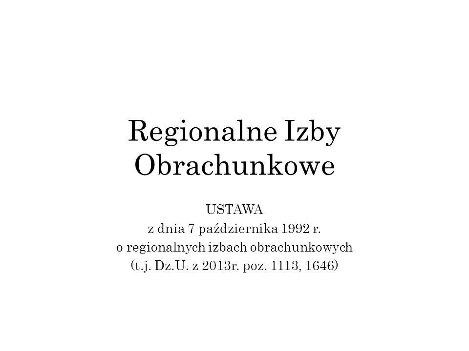 Regionalne Izby Obrachunkowe USTAWA z dnia 7 października 1992 r. o regionalnych izbach obrachunkowych (t.j. Dz.U. z 2013r. poz. 1113, 1646)