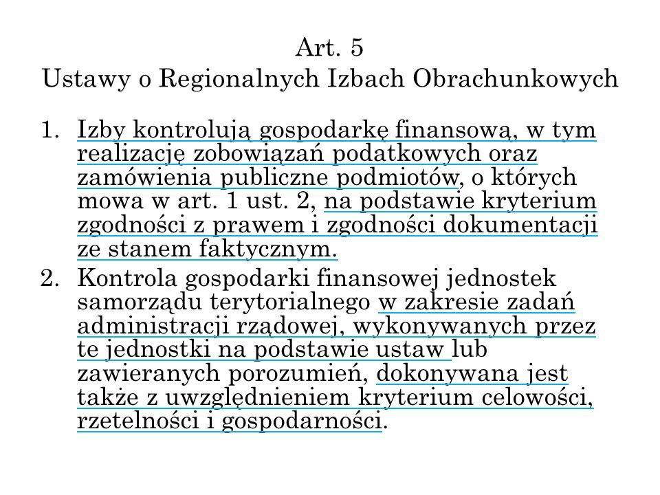 Art. 5 Ustawy o Regionalnych Izbach Obrachunkowych 1.Izby kontrolują gospodarkę finansową, w tym realizację zobowiązań podatkowych oraz zamówienia pub