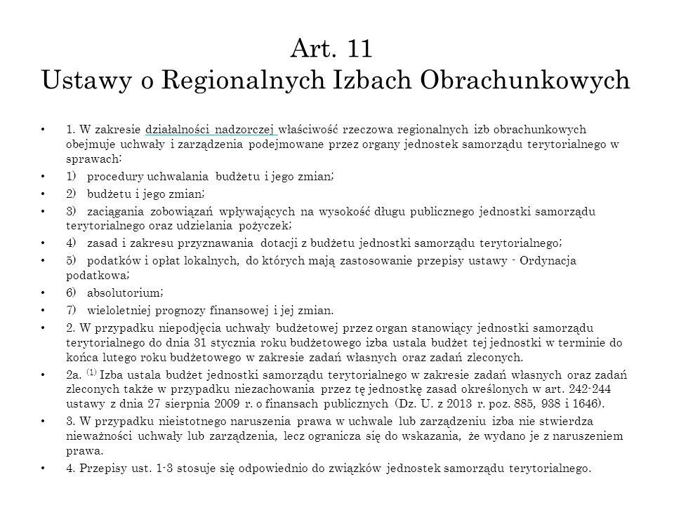 Art. 11 Ustawy o Regionalnych Izbach Obrachunkowych 1. W zakresie działalności nadzorczej właściwość rzeczowa regionalnych izb obrachunkowych obejmuje