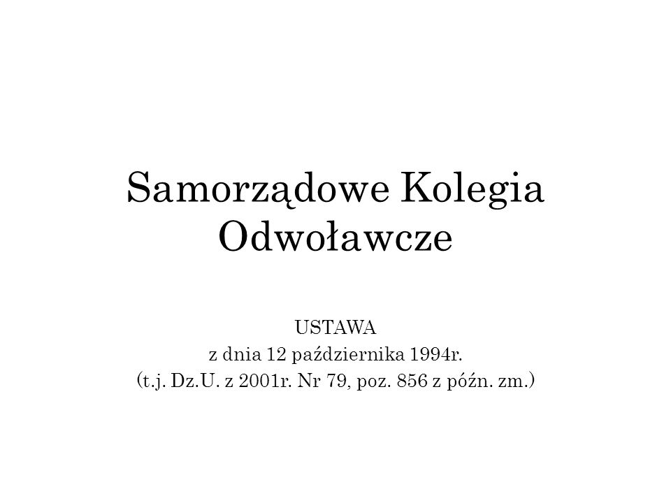 Samorządowe Kolegia Odwoławcze USTAWA z dnia 12 października 1994r. (t.j. Dz.U. z 2001r. Nr 79, poz. 856 z późn. zm.)
