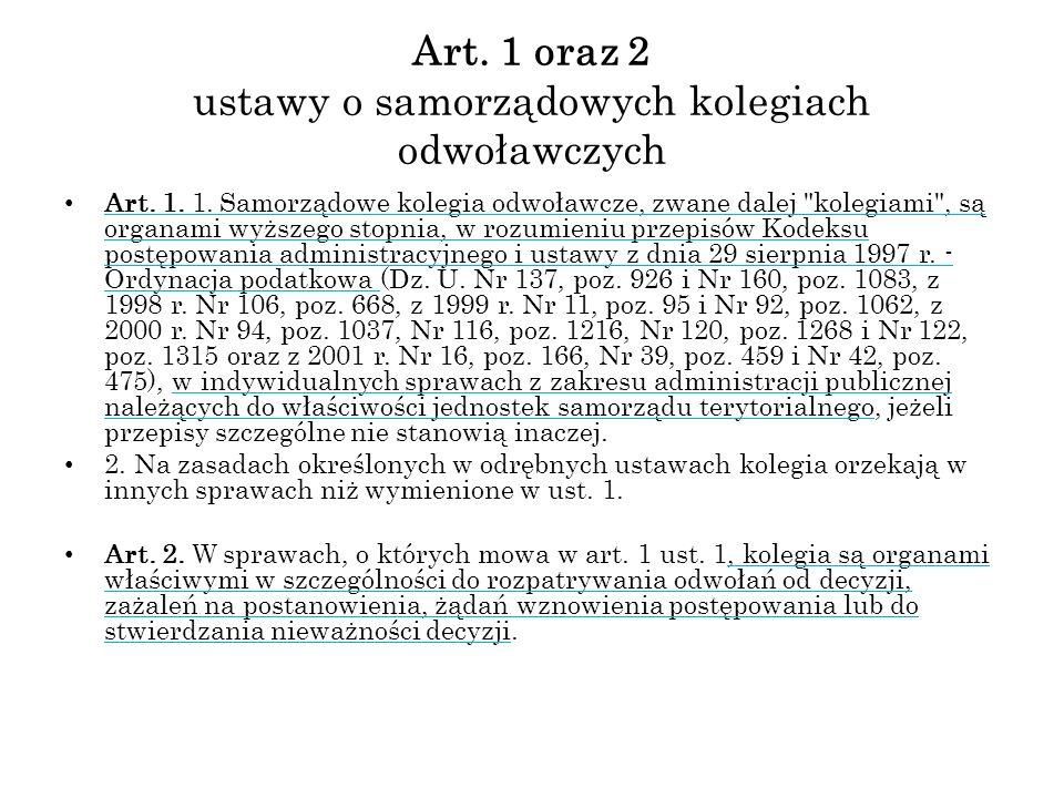 Art. 1 oraz 2 ustawy o samorządowych kolegiach odwoławczych Art. 1. 1. Samorządowe kolegia odwoławcze, zwane dalej