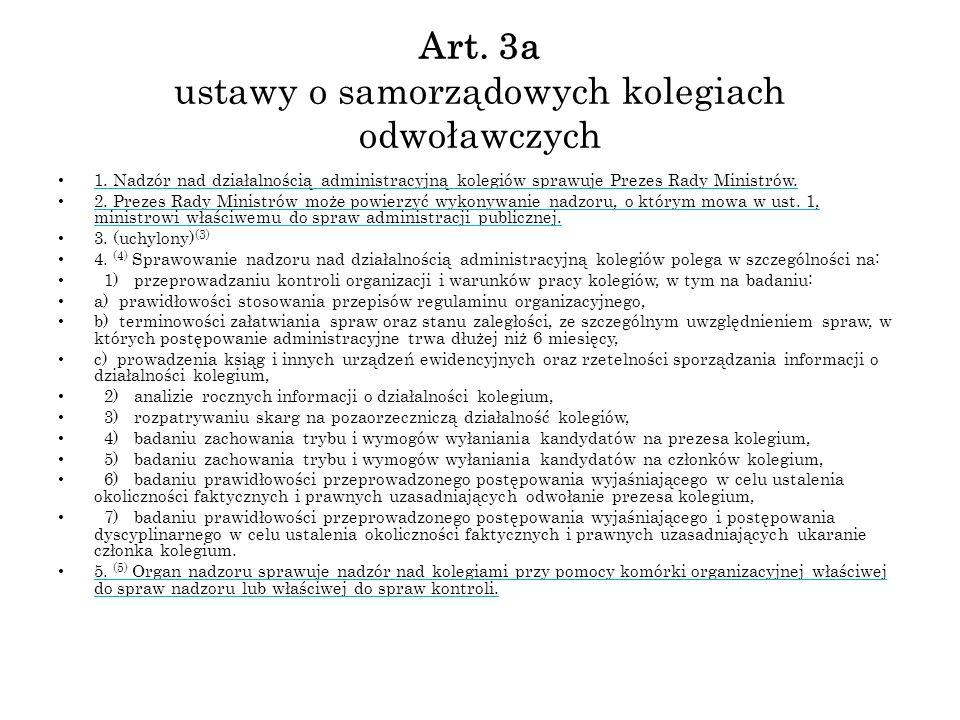 Art. 3a ustawy o samorządowych kolegiach odwoławczych 1. Nadzór nad działalnością administracyjną kolegiów sprawuje Prezes Rady Ministrów. 2. Prezes R