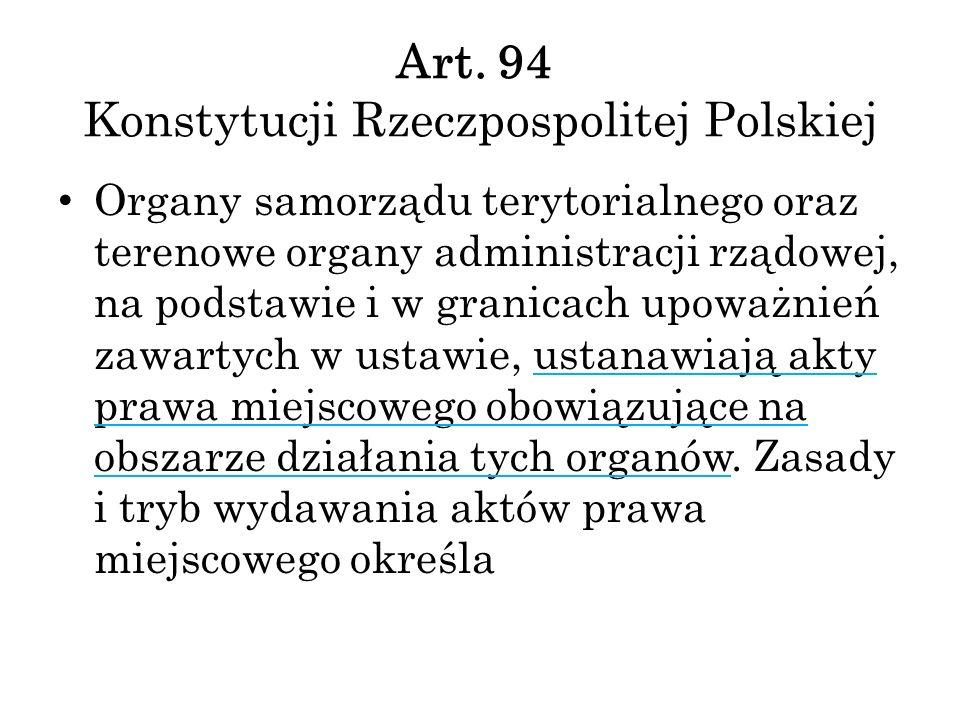 Art. 94 Konstytucji Rzeczpospolitej Polskiej Organy samorządu terytorialnego oraz terenowe organy administracji rządowej, na podstawie i w granicach u