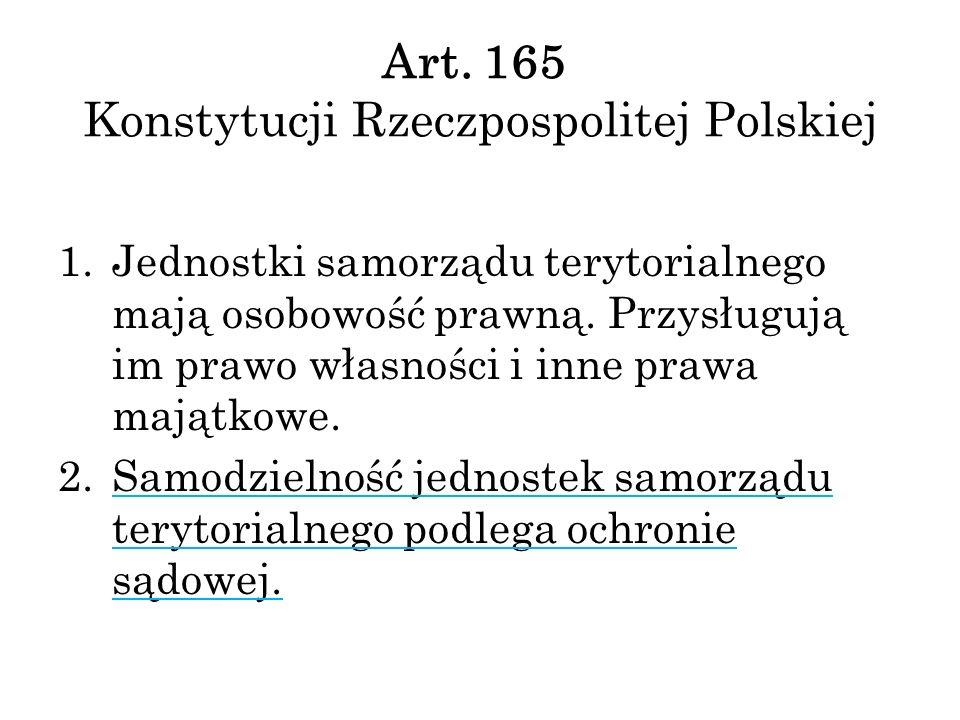 Art. 165 Konstytucji Rzeczpospolitej Polskiej 1.Jednostki samorządu terytorialnego mają osobowość prawną. Przysługują im prawo własności i inne prawa