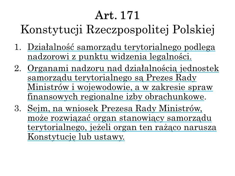 Art. 171 Konstytucji Rzeczpospolitej Polskiej 1.Działalność samorządu terytorialnego podlega nadzorowi z punktu widzenia legalności. 2.Organami nadzor