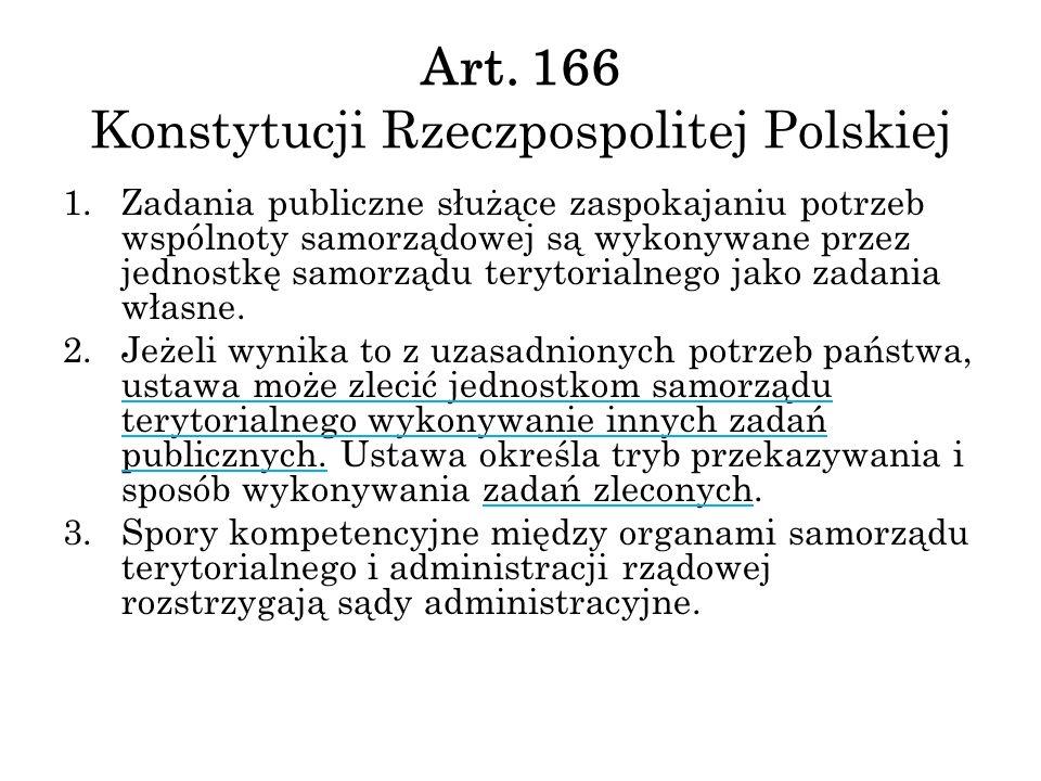 Art. 166 Konstytucji Rzeczpospolitej Polskiej 1.Zadania publiczne służące zaspokajaniu potrzeb wspólnoty samorządowej są wykonywane przez jednostkę sa