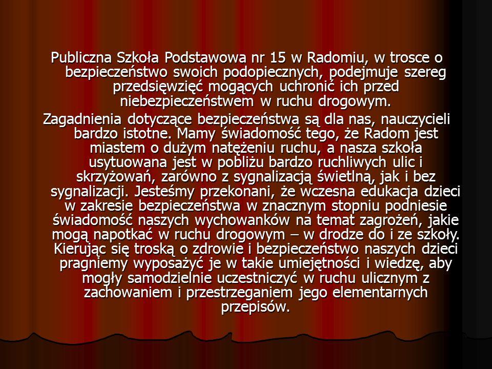 Publiczna Szkoła Podstawowa nr 15 w Radomiu, w trosce o bezpieczeństwo swoich podopiecznych, podejmuje szereg przedsięwzięć mogących uchronić ich prze