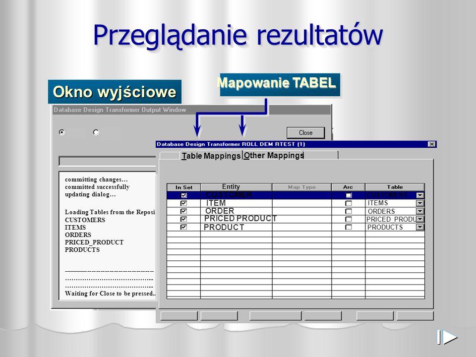 Przeglądanie rezultatów Okno wyjściowe Mapowanie TABEL ITEMS PRICED_PRODU Table Mappings Entity PRODUCT PRICED PRODUCT ORDER ITEM ORDERS PRODUCTS PRIC