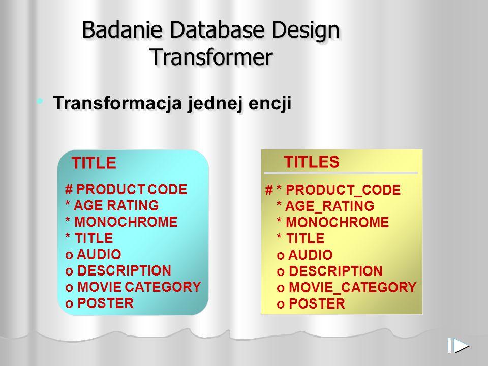 Badanie Database Design Transformer TITLE # PRODUCT CODE * AGE RATING * MONOCHROME * TITLE o AUDIO o DESCRIPTION o MOVIE CATEGORY o POSTER TITLES # *