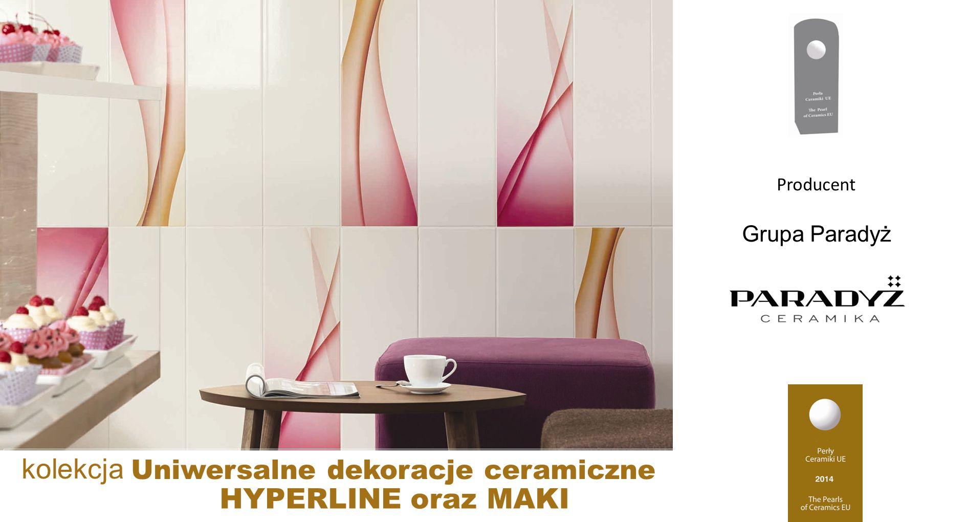 Grupa Paradyż kolekcja Uniwersalne dekoracje ceramiczne Producent HYPERLINE oraz MAKI