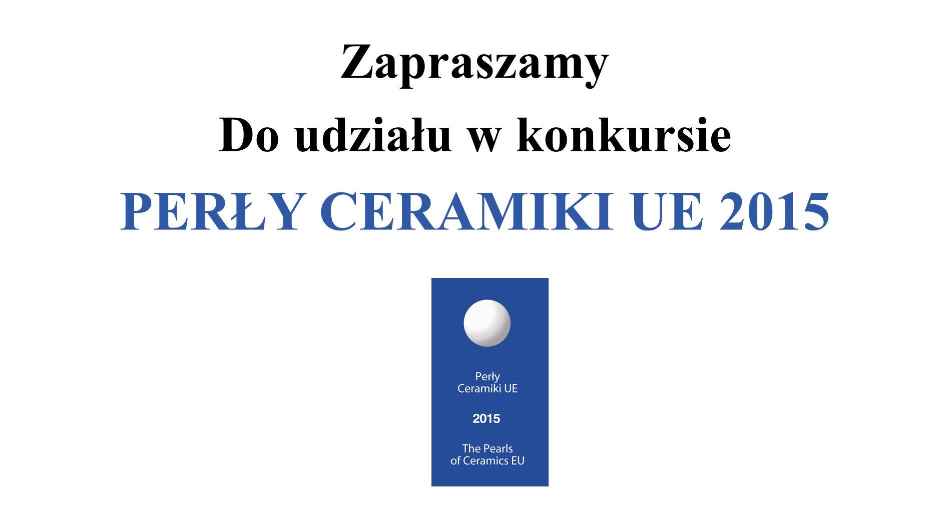 Zapraszamy Do udziału w konkursie PERŁY CERAMIKI UE 2015